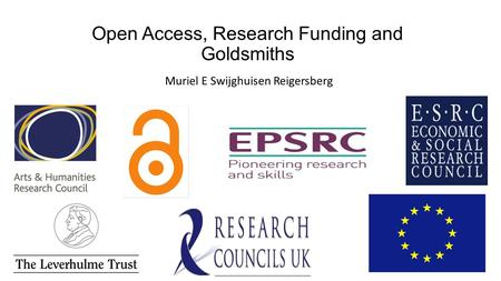 Open Access, Research Funding and Goldsmiths Muriel E Swijghuisen Reigersberg.