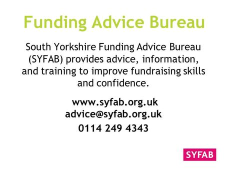 Funding Advice Bureau South Yorkshire Funding Advice Bureau (SYFAB) provides advice, information, and training to improve fundraising skills and confidence.