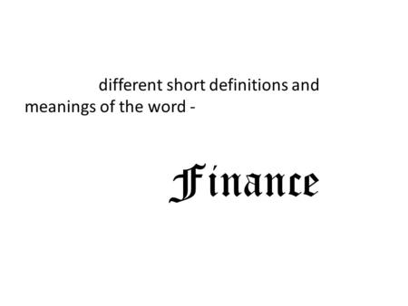 Different short definitions and meanings of the word - Finance.