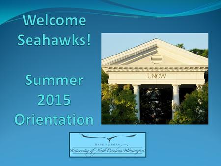 Welcome Seahawks! Summer 2015 Orientation