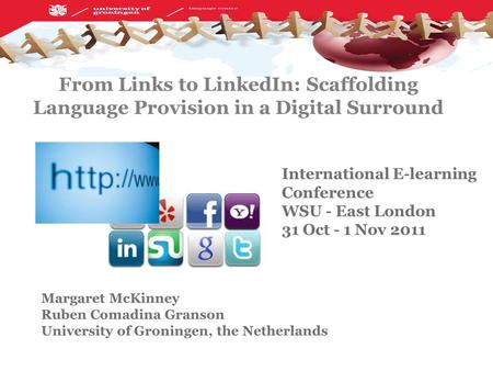 Language centre 20-10-2011 From Links to LinkedIn: Scaffolding Language Provision in a Digital Surround Margaret McKinney Ruben Comadina Granson University.