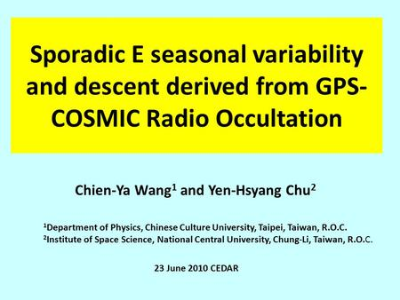 Sporadic E seasonal variability and descent derived from GPS- COSMIC Radio Occultation 1 Department of Physics, Chinese Culture University, Taipei, Taiwan,