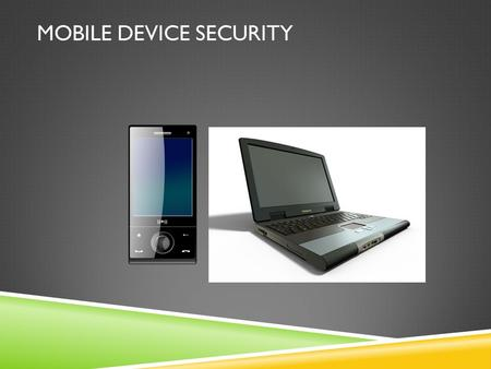 MOBILE DEVICE SECURITY. WHAT IS MOBILE DEVICE SECURITY? Mobile Devices  Smartphones  Laptops  Tablets  USB Memory  Portable Media Player  Handheld.