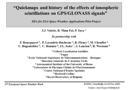 """Quickmaps and history of the effects of ionospheric scintillations on GPS/GLONASS signals"" SDA for ESA Space Weather Applications Pilot Project J.J. Valette,"