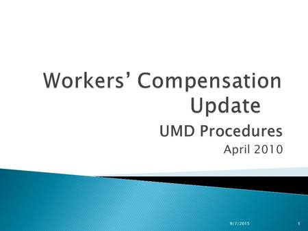 UMD Procedures April 2010 9/7/20151.  Promptly Notify UMD Workers' Compensation Coordinator (Cathy Rackliffe) ◦ All reported incidents ◦ When employee.