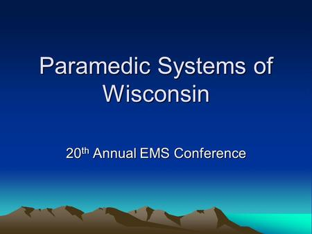 Paramedic Systems of Wisconsin 20 th Annual EMS Conference.