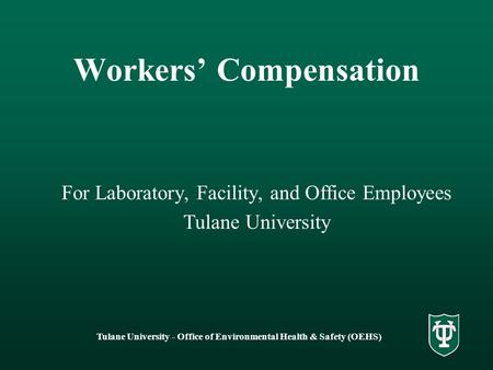 Tulane University - Office of Environmental Health & Safety (OEHS) Workers' Compensation For Laboratory, Facility, and Office Employees Tulane University.