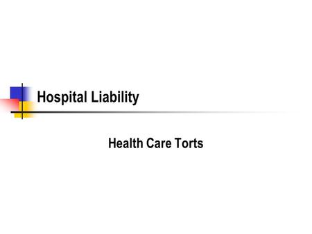 Hospital Liability Health Care Torts. Hospital Organization Board of Directors Hospital employees Medical - nursing, etc. Administrative Independent Contractors.
