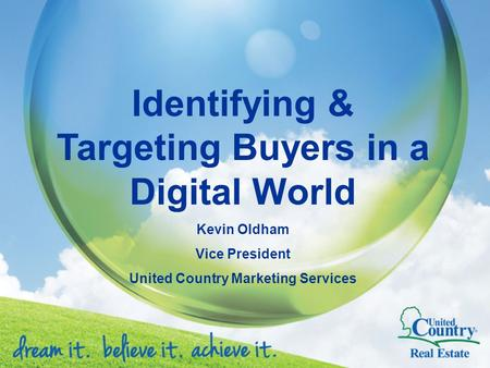 Identifying & Targeting Buyers in a Digital World Kevin Oldham Vice President United Country Marketing Services.