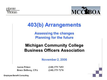 Employee Benefit Consulting 403(b) Arrangements Assessing the changes Planning for the future Michigan Community College Business Officers Association.