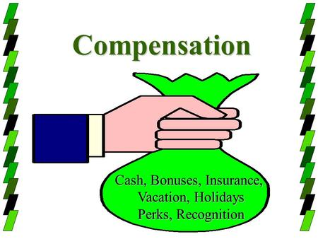 Compensation Cash, Bonuses, Insurance, Vacation, Holidays Perks, Recognition.