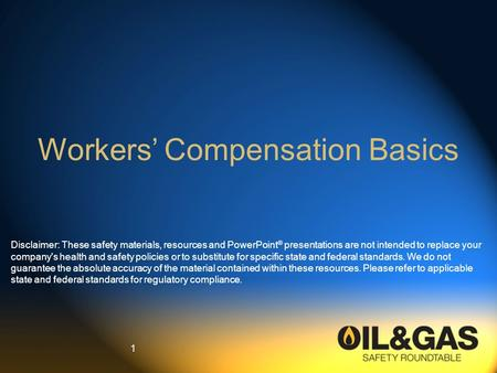 Workers' Compensation Basics Disclaimer: These safety materials, resources and PowerPoint ® presentations are not intended to replace your company's health.