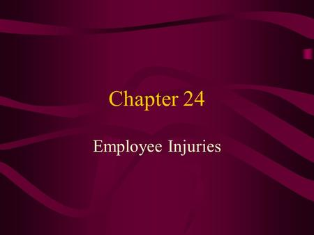 Chapter 24 Employee Injuries. Historically, how has our Legal System Treated Injured Employees? Negligence Suits a suit, brought by an employee against.
