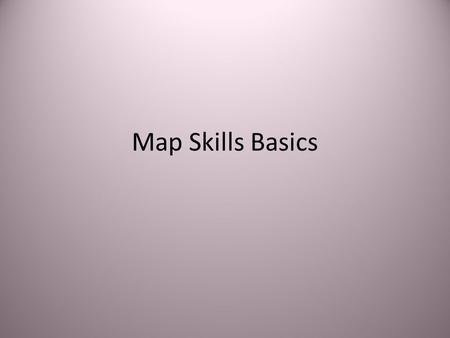 Map Skills Basics. Why we use maps Maps help us locate places all over the world. Maps are preferred to globes because: – Maps show more detail – Maps.