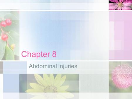 Chapter 8 Abdominal Injuries. Objectives Understand the anatomy of the abdomen. Understand the implications of illness or injury related to a specific.