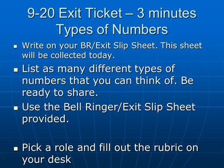 9-20 Exit Ticket – 3 minutes Types of Numbers Write on your BR/Exit Slip Sheet. This sheet will be collected today. Write on your BR/Exit Slip Sheet. This.