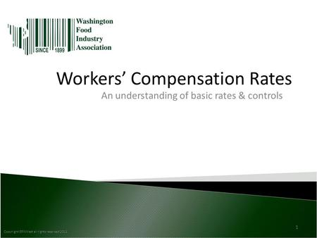 Workers' Compensation Rates An understanding of basic rates & controls Copyright ERNWest all rights reserved 2012 1.