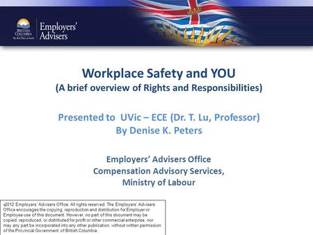 Workplace Safety and YOU (A brief overview of Rights and Responsibilities) Presented to UVic – ECE (Dr. T. Lu, Professor) By Denise K. Peters Employers'