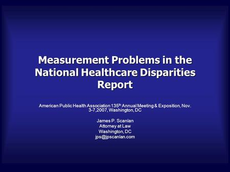 Measurement Problems in the National Healthcare Disparities Report American Public Health Association 135 th Annual Meeting & Exposition, Nov. 3-7,2007,
