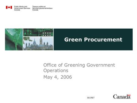 SECRET Green Procurement Office of Greening Government Operations May 4, 2006.