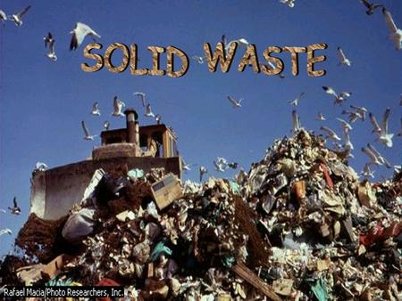 Solid Waste Disposal, disposal of normally solid or semi-solid materials, resulting from human and animal activities, that are useless, unwanted, or hazardous.