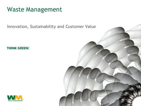 Waste Management Innovation, Sustainability and Customer Value.
