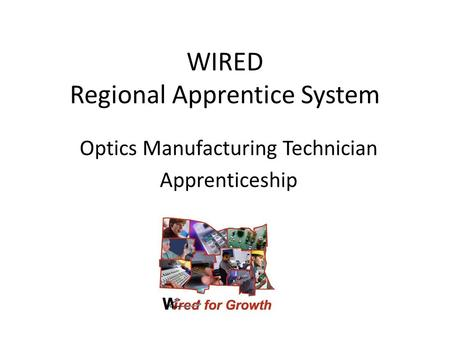WIRED Regional Apprentice System Optics Manufacturing Technician Apprenticeship.