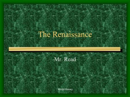 World History The Renaissance Mr. Read Effects of the Crusade Decrease power of the Pope Decrease feudal nobility Trade between Europe and Southwest.