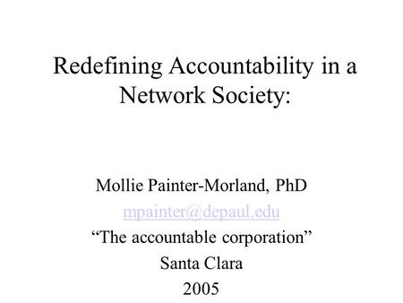 "Redefining Accountability in a Network Society: Mollie Painter-Morland, PhD ""The accountable corporation"" Santa Clara 2005."