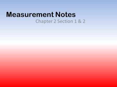 Measurement Notes Chapter 2 Section 1 & 2. Precision Vs. Accuracy Precision- is a description of how close measurements are to each other. A clock with.