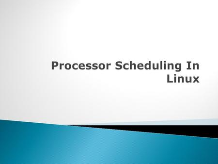  Scheduling  Linux Scheduling  Linux Scheduling Policy  Classification Of Processes In Linux  Linux Scheduling Classes  Process States In Linux.