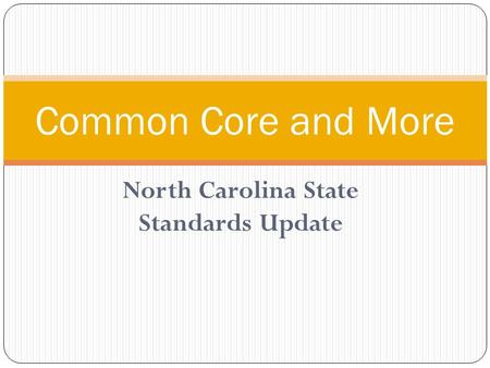 North Carolina State Standards Update Common Core and More.