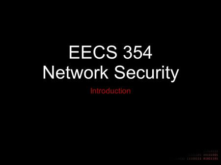 EECS 354 Network Security Introduction. Why Learn To Hack Understanding how to break into computer systems allows you to better defend them Learn how.