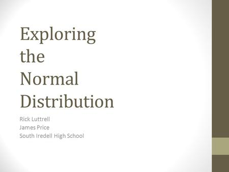 Exploring the Normal Distribution Rick Luttrell James Price South Iredell High School.