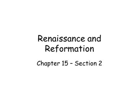 Renaissance and Reformation Chapter 15 – Section 2.