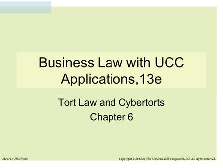 Business Law with UCC Applications,13e Tort Law and Cybertorts Chapter 6 McGraw-Hill/Irwin Copyright © 2013 by The McGraw-Hill Companies, Inc. All rights.