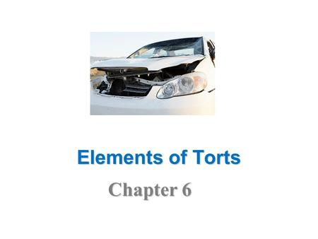 "Elements of Torts Chapter 6. The Role of Tort Law Definition –Comes from word for ""wrong"" in French –Civil wrong, other than a breach of contract, for."