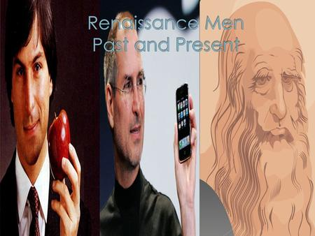  A renaissance man is a person who is skilled in many different areas.  Leonardo Da Vinci is considered a Renaissance man of the past and is best.