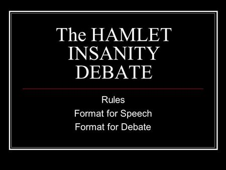 The HAMLET INSANITY DEBATE Rules Format for Speech Format for Debate.