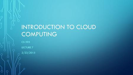 INTRODUCTION TO CLOUD COMPUTING CS 595 LECTURE 7 2/23/2015.