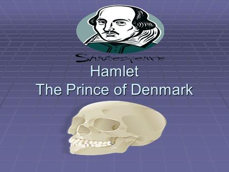 Hamlet The Prince of Denmark. Cast of Characters  Claudius: King of Denmark, a smooth talking villain.  Hamlet: son of the king, a nephew to Claudius,