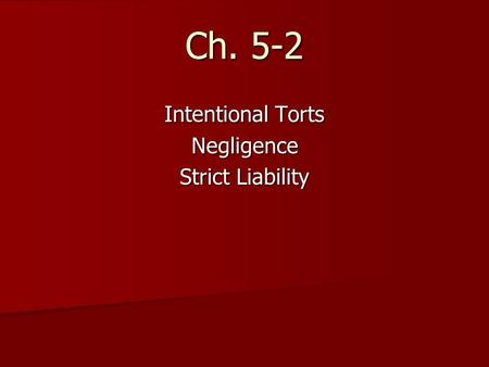Ch. 5-2 Intentional Torts Negligence Strict Liability.