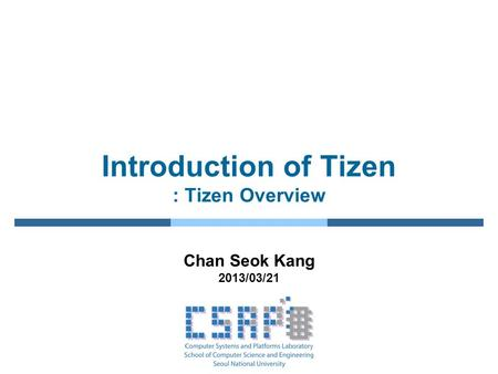 Introduction of Tizen : Tizen Overview Chan Seok Kang 2013/03/21.