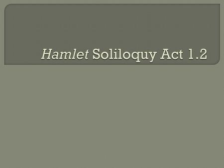  A soliloquy is a dramatic device in which a character delivers a speech alone on stage to the audience to revela his/her inner most thoughts and feelings.