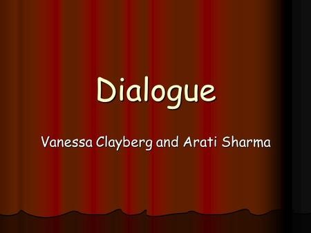 Dialogue Vanessa Clayberg and Arati Sharma. Verisimilitude Verisimilitude means having a resemblance the truth. Verisimilitude means having a resemblance.