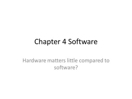 Chapter 4 Software Hardware matters little compared to software?