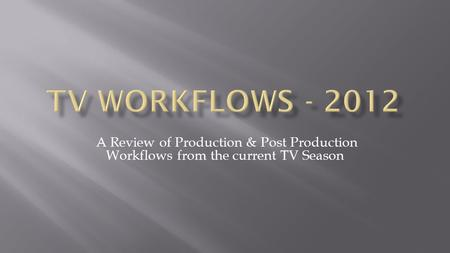 A Review of Production & Post Production Workflows from the current TV Season.
