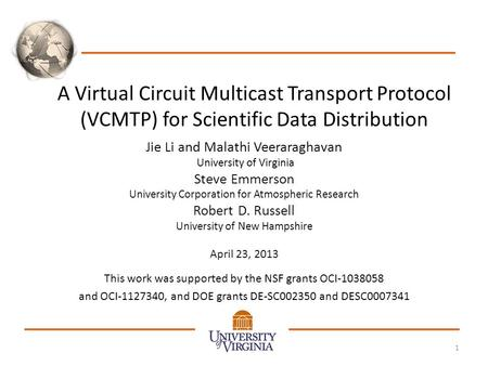 A Virtual Circuit Multicast Transport Protocol (VCMTP) for Scientific Data Distribution Jie Li and Malathi Veeraraghavan University of Virginia Steve Emmerson.