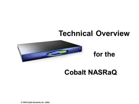 © 1999 Cobalt Networks, Inc. (\dkh) Cobalt NASRaQ for the Technical Overview.