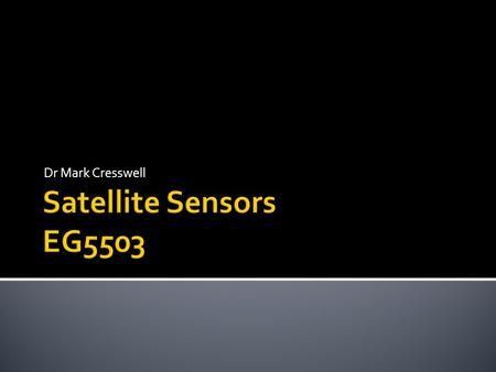 Dr Mark Cresswell Satellite Sensors EG5503.